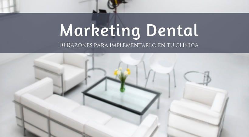 Marketing Dental: 10 Razones para implementarlo en tu clínica